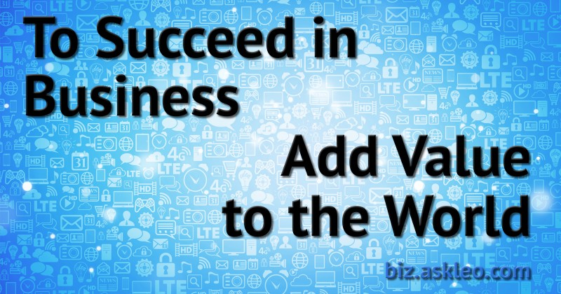To Succeed in Business Add Value to the World