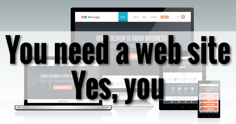 You need a web site. Yes, you.