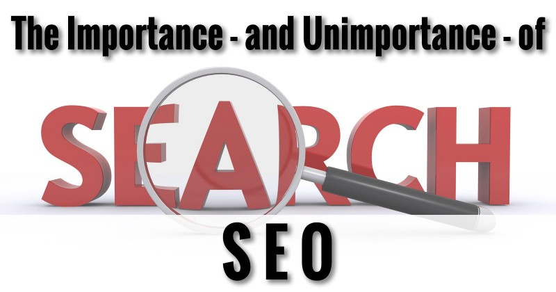 The Importance - and Unimportance - of SEO