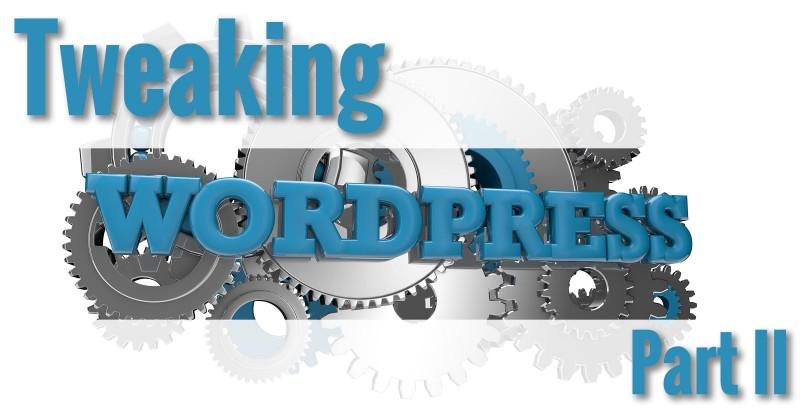 Tweaking Wordpress - Part II