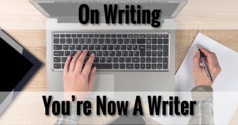 On Writing: You're Now A Writer