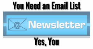 You Need an Email List. Yes, You.