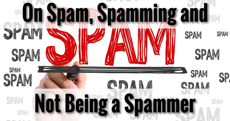 On Spam, Spamming, and Not Being a Spammer
