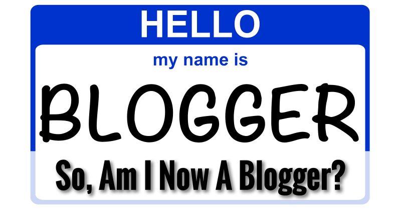 So, Am I Now A Blogger?