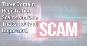 Three Domain Registration Scams and One That's Not